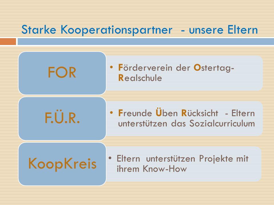 Starke Kooperationspartner - unsere Eltern Förderverein der Ostertag- Realschule FOR Freu nde Übe n Rüc ksic ht - Elter n unte rstüt zen das Sozi alcu rricu lum F.Ü.R.