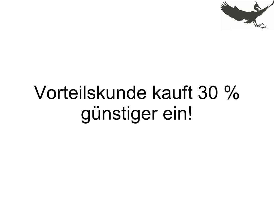 Vorteilskunde kauft 30 % günstiger ein!