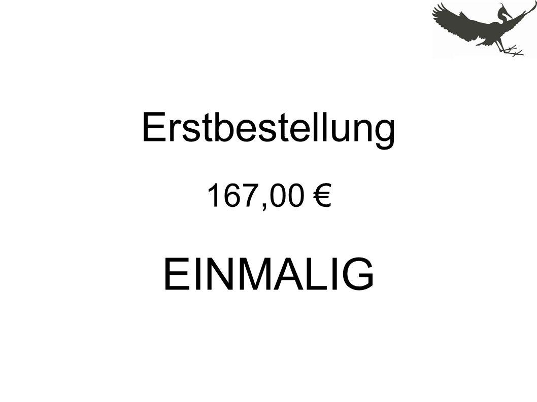 Erstbestellung 167,00 € EINMALIG