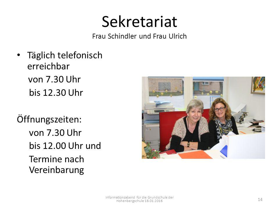 Sekretariat Frau Schindler und Frau Ulrich Täglich telefonisch erreichbar von 7.30 Uhr bis 12.30 Uhr Öffnungszeiten: von 7.30 Uhr bis 12.00 Uhr und Te