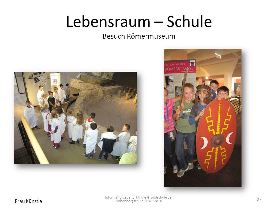 Lebensraum – Schule Besuch Römermuseum Informationsabend für die Grundschule der Hohenbergschule 18.01.2016 Frau Künstle 27