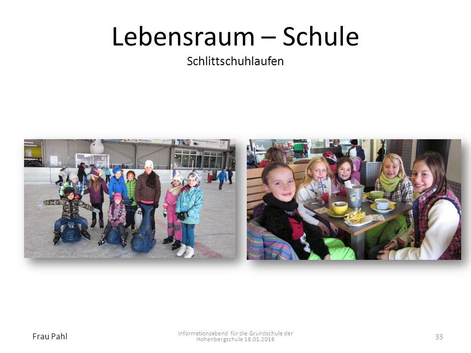Lebensraum – Schule Schlittschuhlaufen Informationsabend für die Grundschule der Hohenbergschule 18.01.2016 Frau Pahl 33