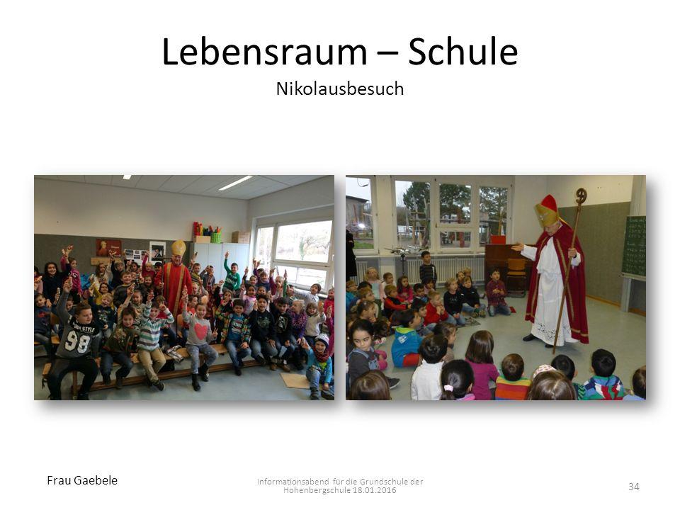 Lebensraum – Schule Nikolausbesuch Informationsabend für die Grundschule der Hohenbergschule 18.01.2016 34 Frau Gaebele