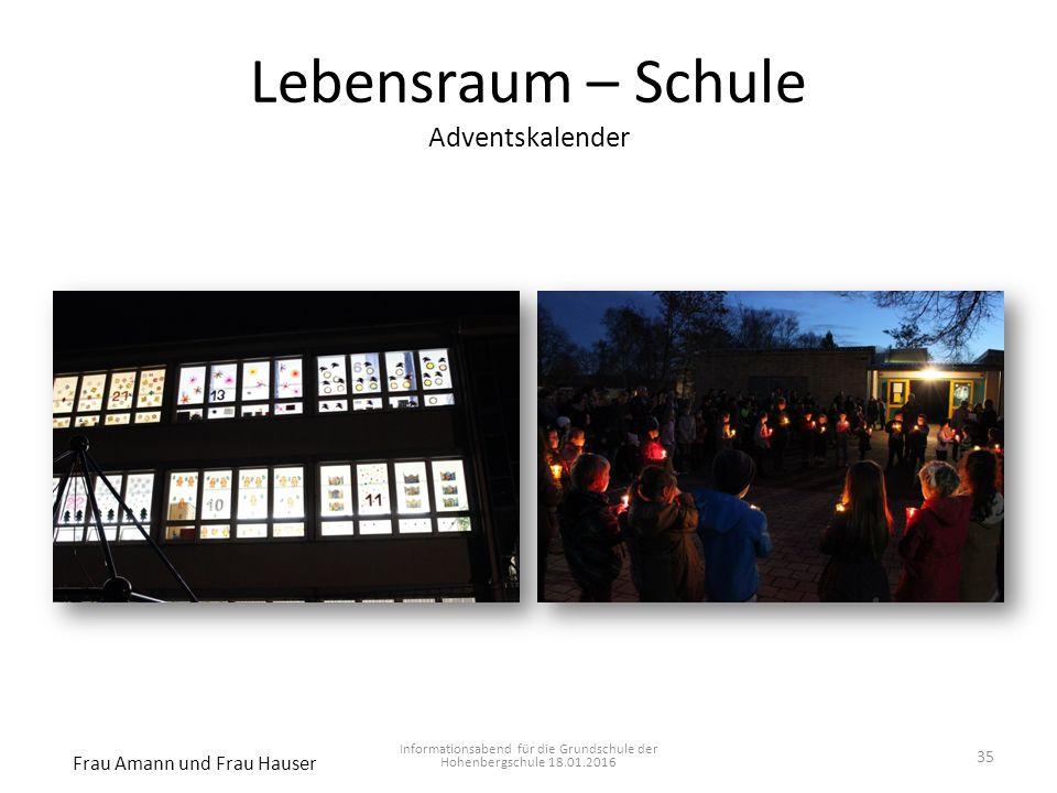 Lebensraum – Schule Adventskalender Informationsabend für die Grundschule der Hohenbergschule 18.01.2016 Frau Amann und Frau Hauser 35
