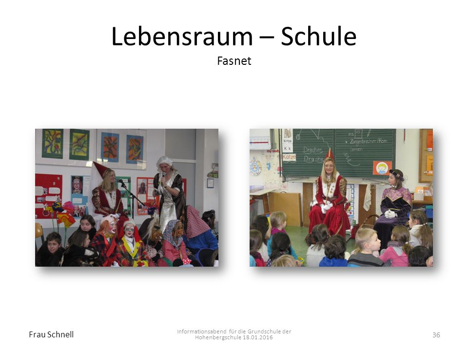 Lebensraum – Schule Fasnet Informationsabend für die Grundschule der Hohenbergschule 18.01.2016 Frau Schnell 36