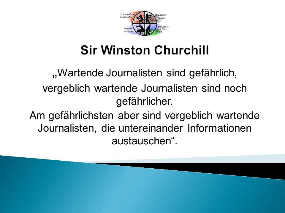 """"""" Wartende Journalisten sind gefährlich, vergeblich wartende Journalisten sind noch gefährlicher."""
