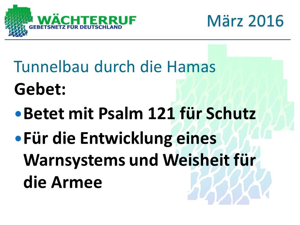 Tunnelbau durch die Hamas Gebet: Betet mit Psalm 121 für Schutz Für die Entwicklung eines Warnsystems und Weisheit für die Armee März 2016