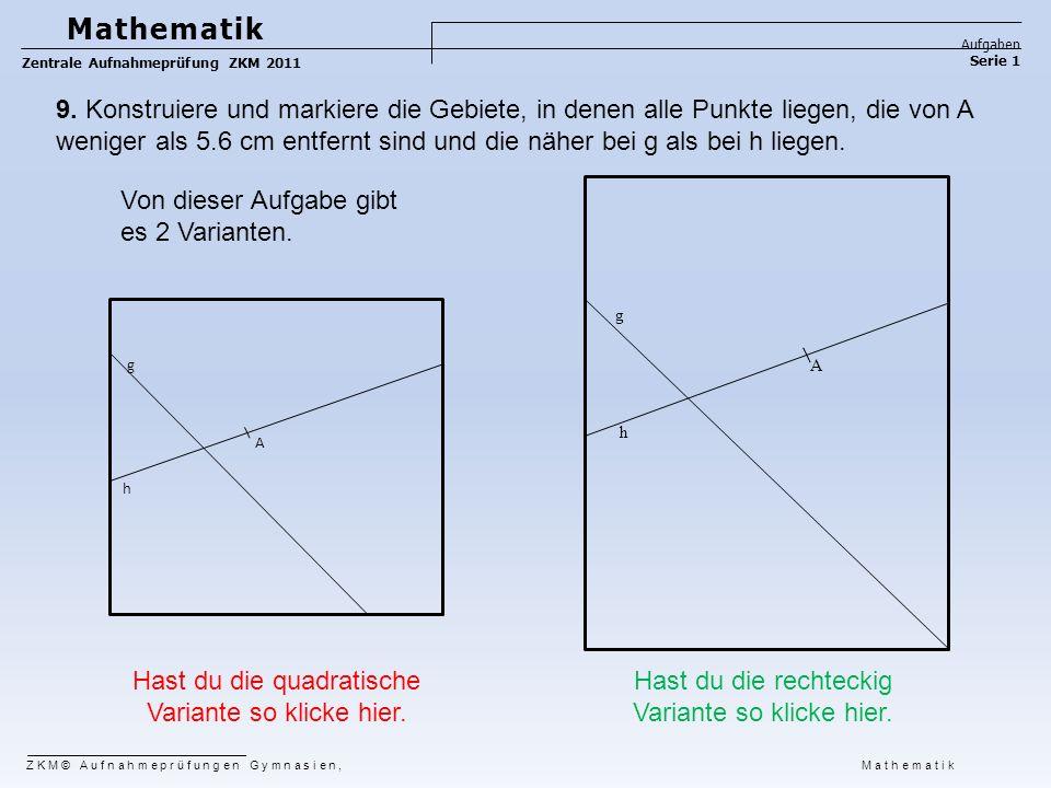 Mathematik Aufgaben Serie 1 Zentrale Aufnahmeprüfung ZKM 2011 9. Konstruiere und markiere die Gebiete, in denen alle Punkte liegen, die von A weniger