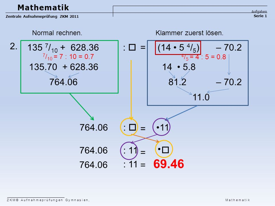 (14 5 4 / 5 ) 5.8 2. 764.06 81.2 14135.70 135 7 / 10 + 628.36 4 / 5 = 4 : 5 = 0.8 7 / 10 = 7 : 10 = 0.7 764.06 : 11 :  11  69.46 ZKM© Aufnahmeprüfun
