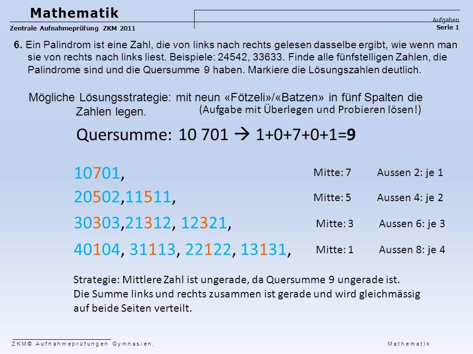 6. Ein Palindrom ist eine Zahl, die von links nach rechts gelesen dasselbe ergibt, wie wenn man sie von rechts nach links liest. Beispiele: 24542, 336