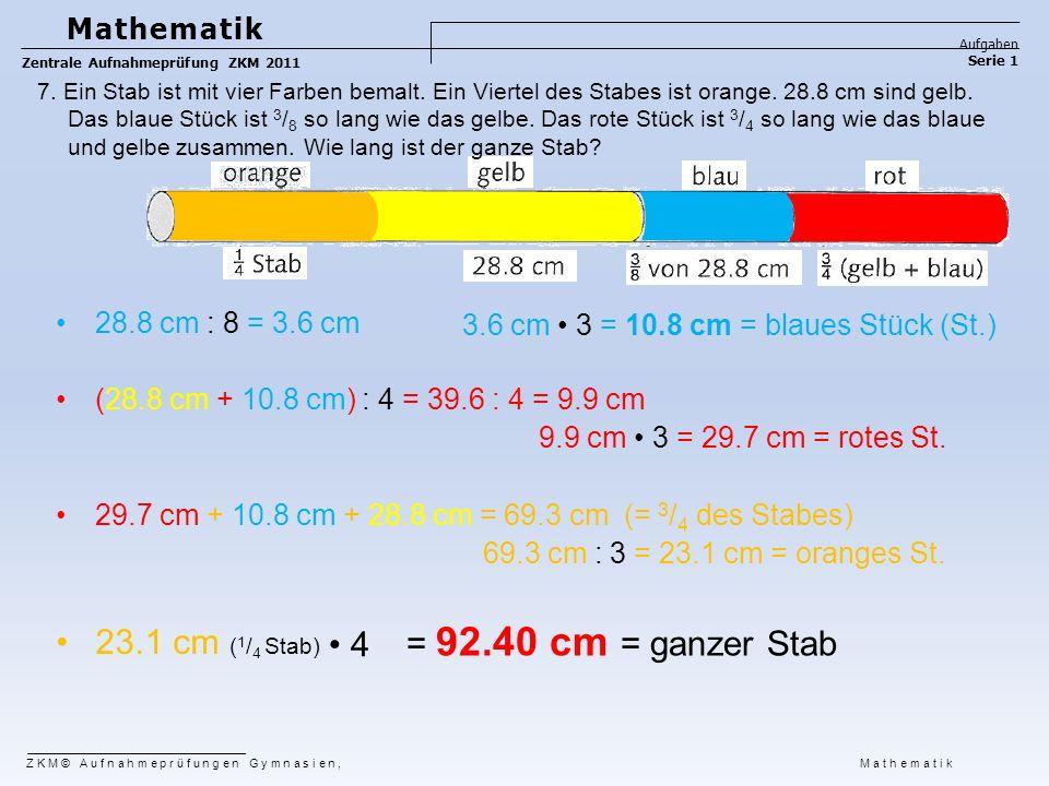 28.8 cm : 8 = 3.6 cm (28.8 cm + 10.8 cm) : 4 = 39.6 : 4 = 9.9 cm 9.9 cm 3 = 29.7 cm = rotes St. 29.7 cm + 10.8 cm + 28.8 cm = 69.3 cm (= 3 / 4 des Sta