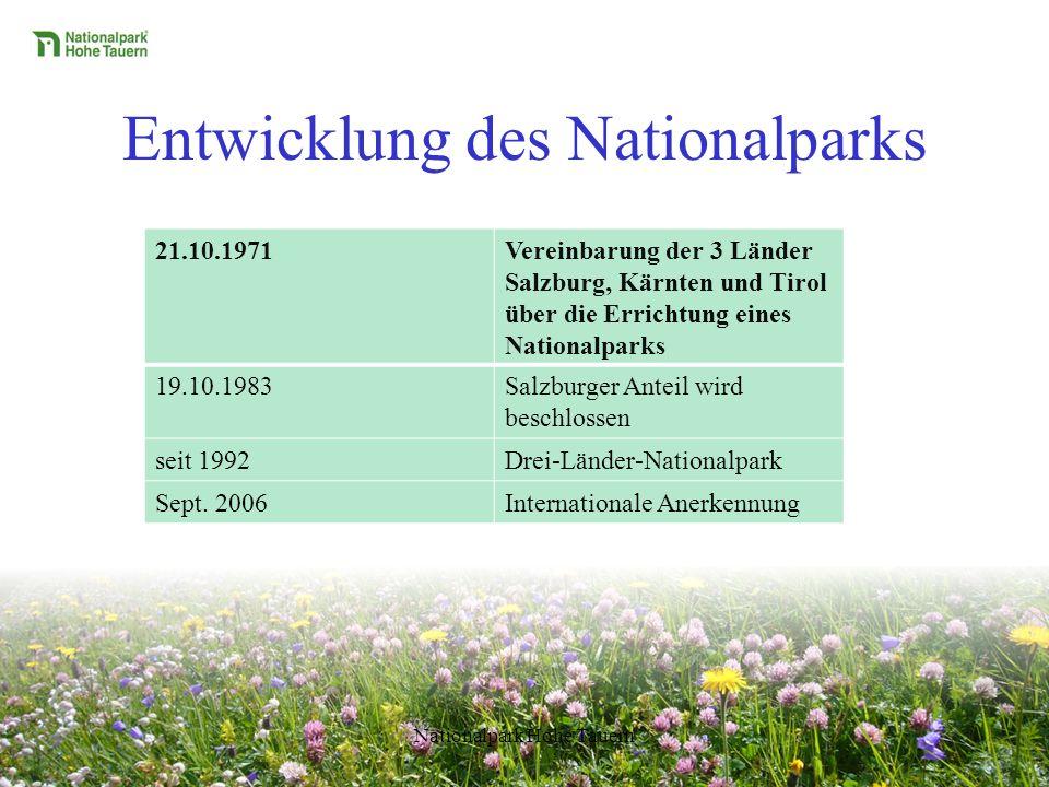 Entwicklung des Nationalparks 21.10.1971Vereinbarung der 3 Länder Salzburg, Kärnten und Tirol über die Errichtung eines Nationalparks 19.10.1983Salzburger Anteil wird beschlossen seit 1992Drei-Länder-Nationalpark Sept.