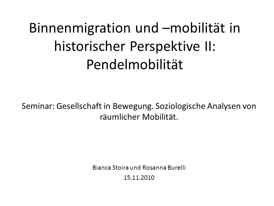 Binnenmigration und –mobilität in historischer Perspektive II: Pendelmobilität Seminar: Gesellschaft in Bewegung. Soziologische Analysen von räumliche