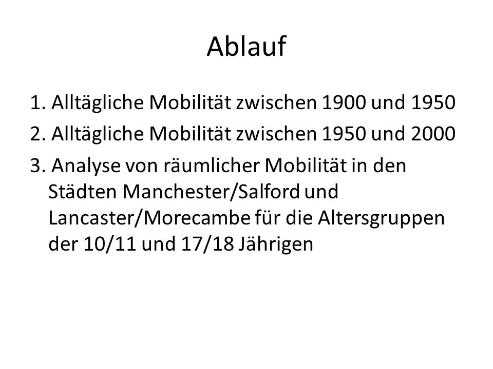 Ablauf 1. Alltägliche Mobilität zwischen 1900 und 1950 2. Alltägliche Mobilität zwischen 1950 und 2000 3. Analyse von räumlicher Mobilität in den Städ
