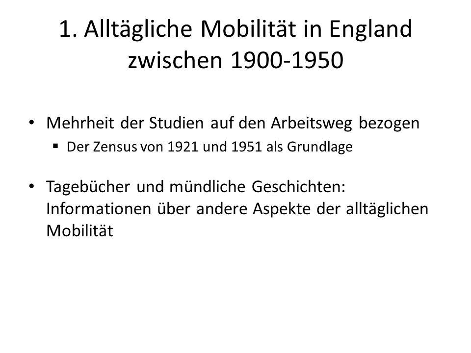 1. Alltägliche Mobilität in England zwischen 1900-1950 Mehrheit der Studien auf den Arbeitsweg bezogen  Der Zensus von 1921 und 1951 als Grundlage Ta