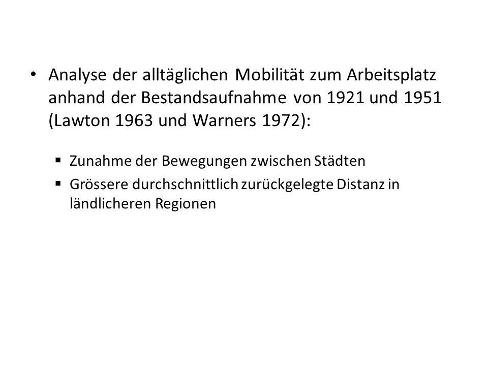 Analyse der alltäglichen Mobilität zum Arbeitsplatz anhand der Bestandsaufnahme von 1921 und 1951 (Lawton 1963 und Warners 1972):  Zunahme der Bewegu