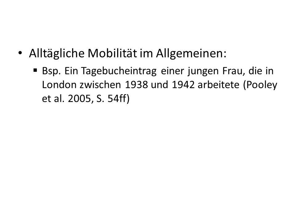 Alltägliche Mobilität im Allgemeinen:  Bsp. Ein Tagebucheintrag einer jungen Frau, die in London zwischen 1938 und 1942 arbeitete (Pooley et al. 2005