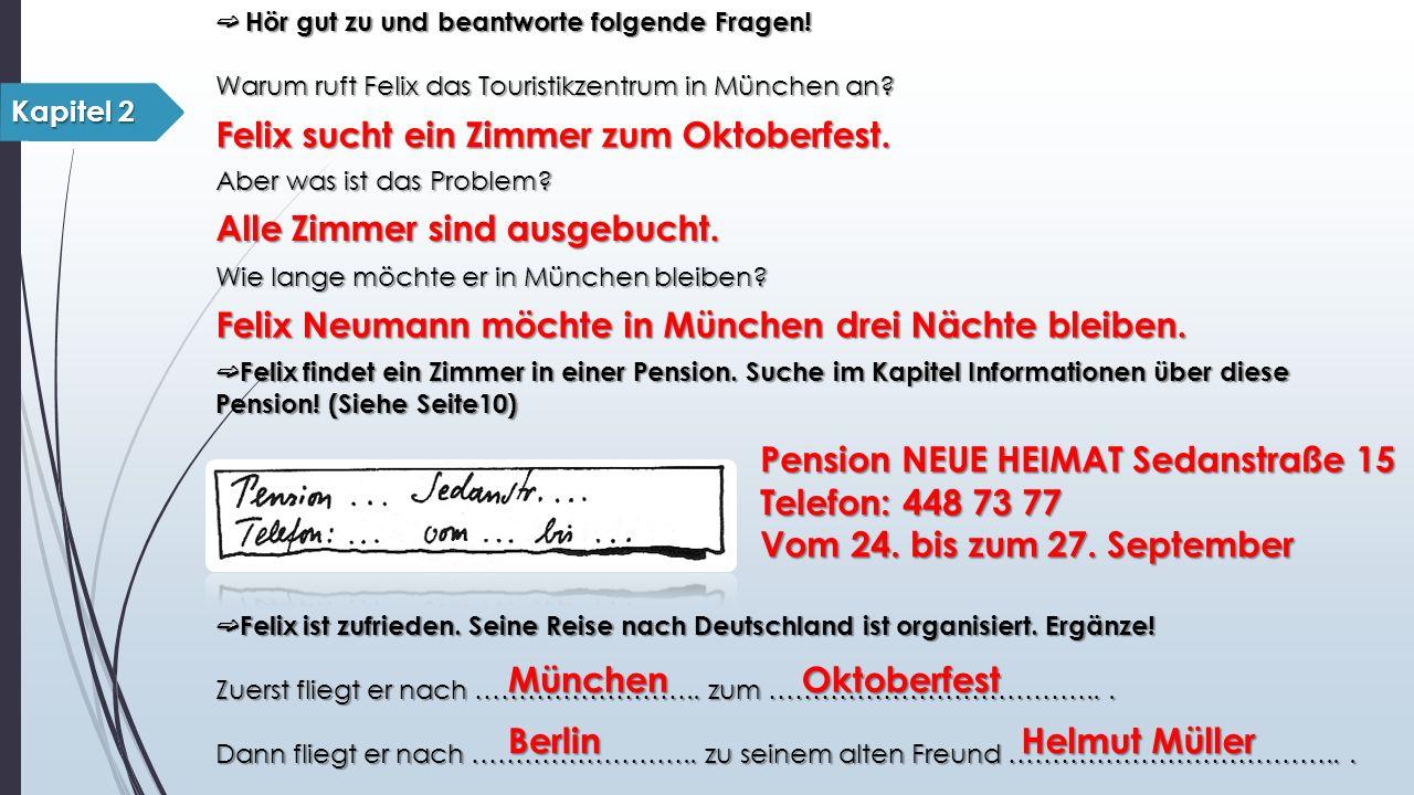 ➫ Hör gut zu und beantworte folgende Fragen! Warum ruft Felix das Touristikzentrum in München an? Aber was ist das Problem? Wie lange möchte er in Mün