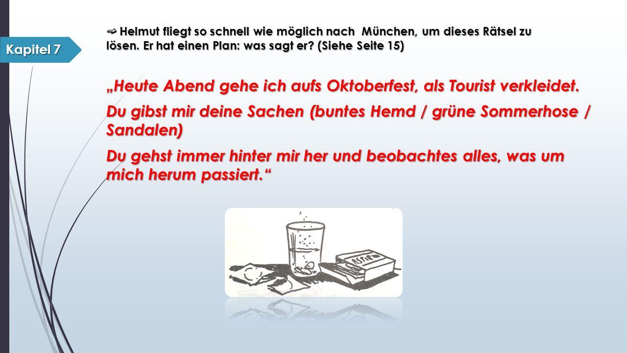 """➫ Helmut fliegt so schnell wie möglich nach München, um dieses Rätsel zu lösen. Er hat einen Plan: was sagt er? (Siehe Seite 15) Kapitel 7 """"Heute Aben"""
