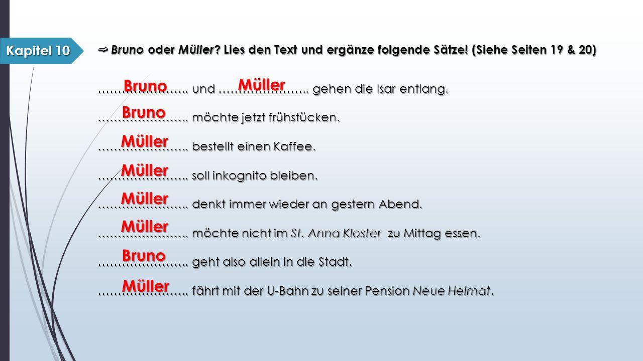 ➫ Bruno oder Müller ? Lies den Text und ergänze folgende Sätze! (Siehe Seiten 19 & 20) ………………….. und ………………….. gehen die Isar entlang. ………………….. möcht