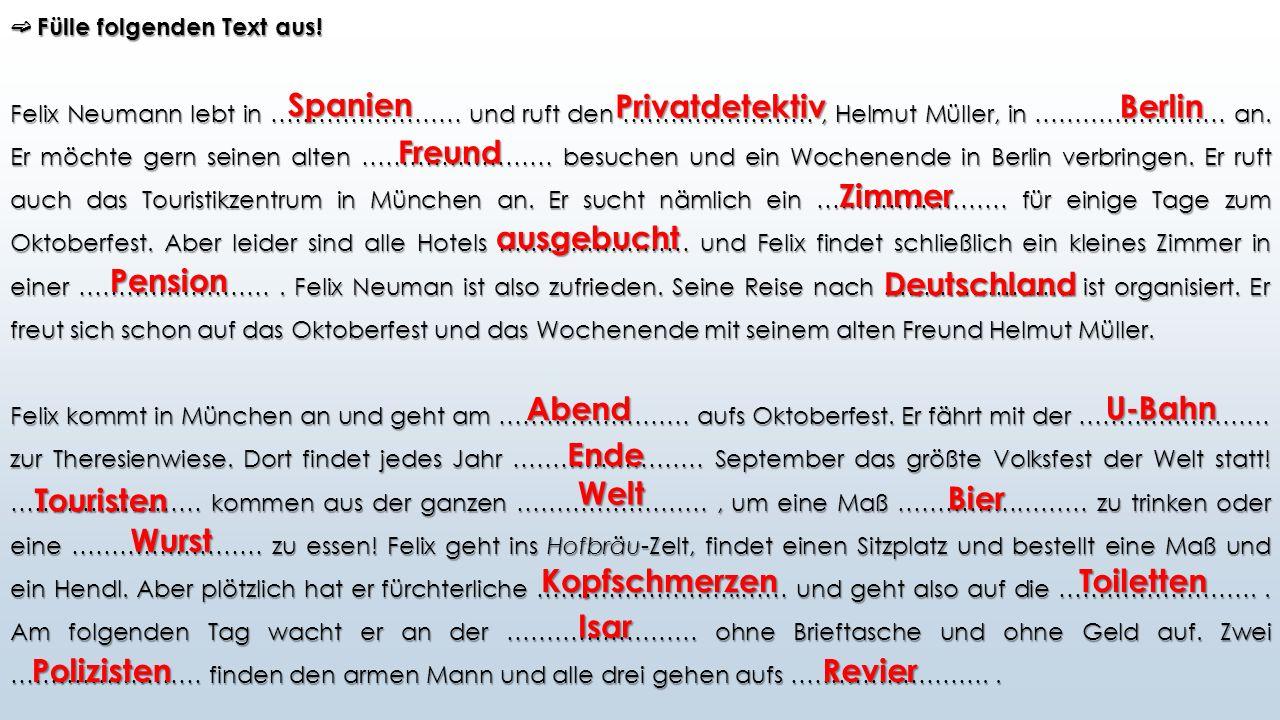 ➫ Fülle folgenden Text aus! Felix Neumann lebt in …………………… und ruft den ……………………, Helmut Müller, in …………………… an. Er möchte gern seinen alten ……………………