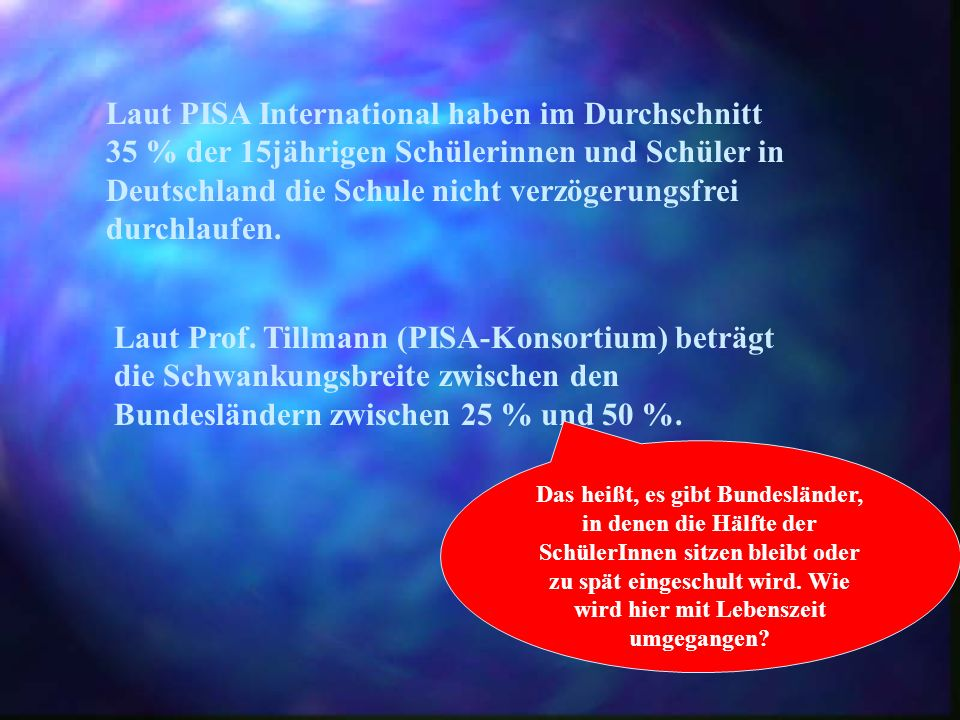 Große Schwankungen beim Unterrichtsvolumen Ein Beispiel: In Baden-Württemberg hat ein in PISA getesteter 15jähriger Schüler während seines Schulbesuches und laut Stundentafel ca.