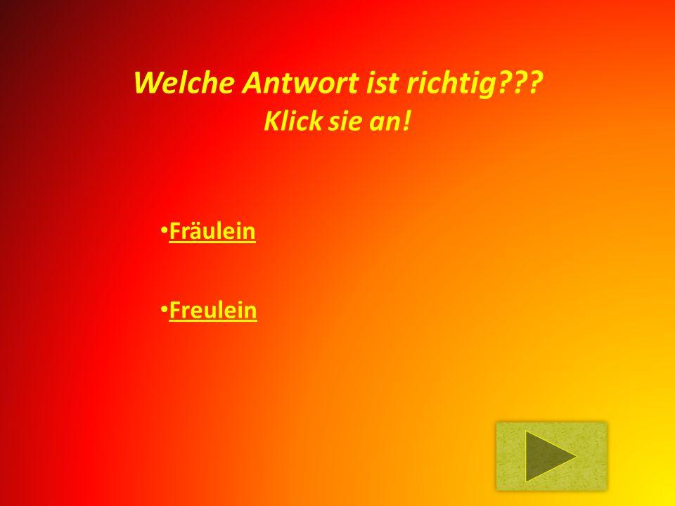 Fräulein Freulein Welche Antwort ist richtig Klick sie an!