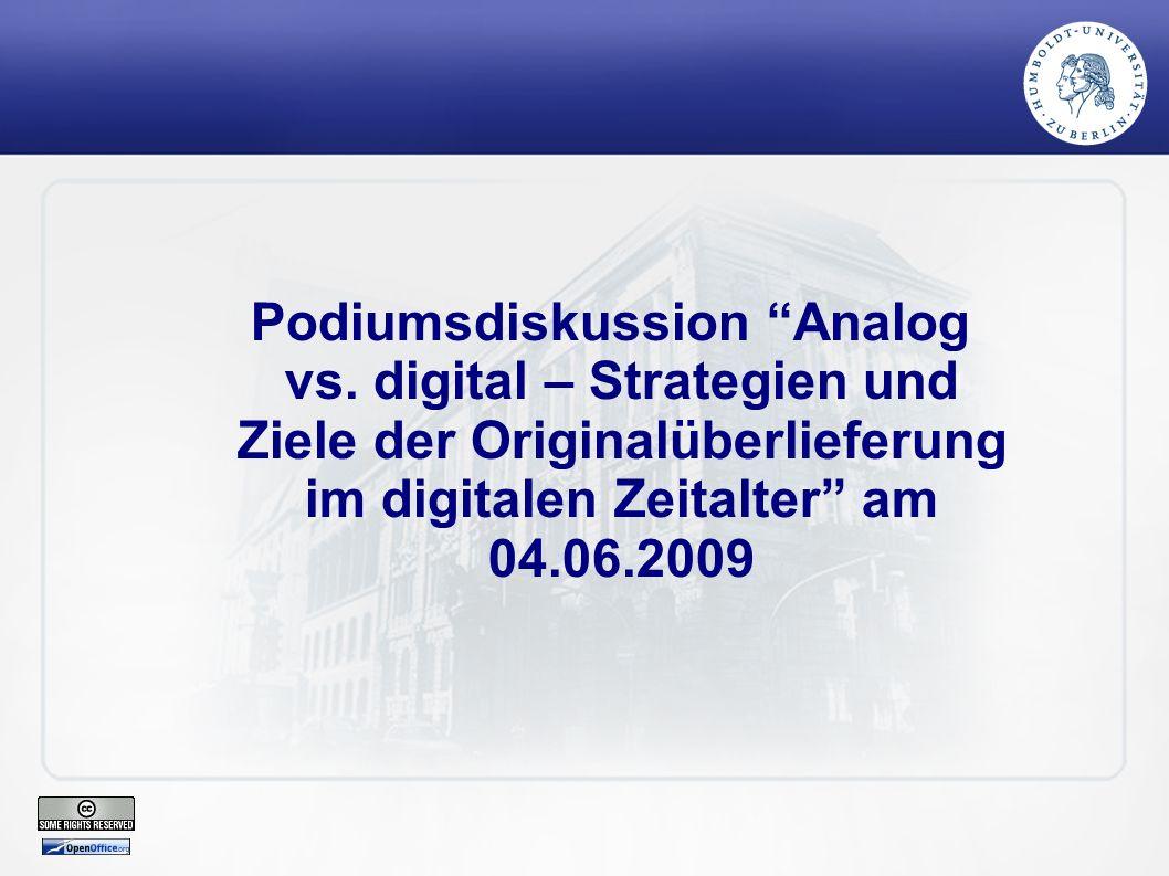 """Podiumsdiskussion """"Analog vs. digital – Strategien und Ziele der Originalüberlieferung im digitalen Zeitalter"""" am 04.06.2009"""