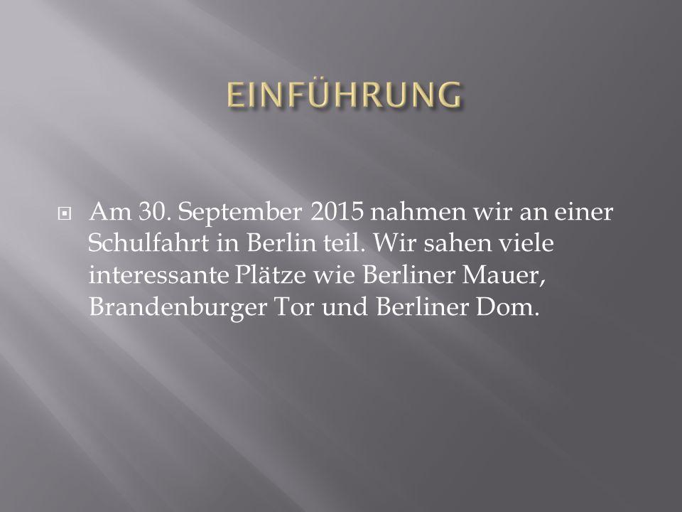  Am 30. September 2015 nahmen wir an einer Schulfahrt in Berlin teil.