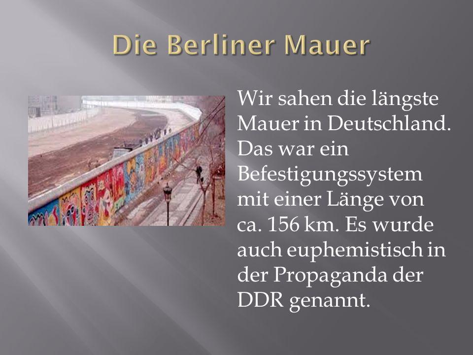 Wir sahen die längste Mauer in Deutschland. Das war ein Befestigungssystem mit einer Länge von ca.
