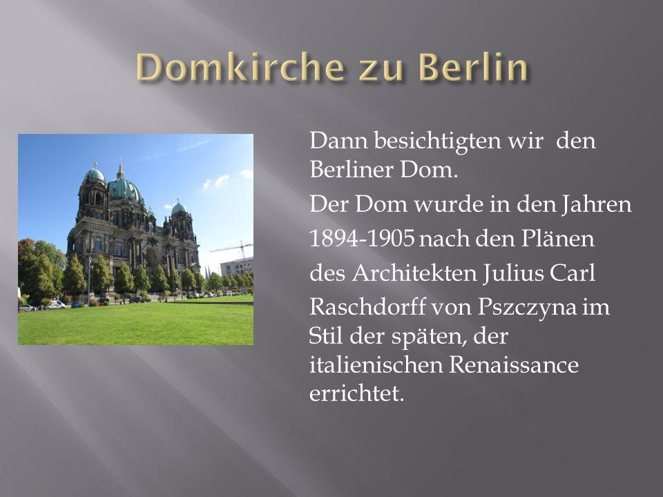 Dann besichtigten wir den Berliner Dom.