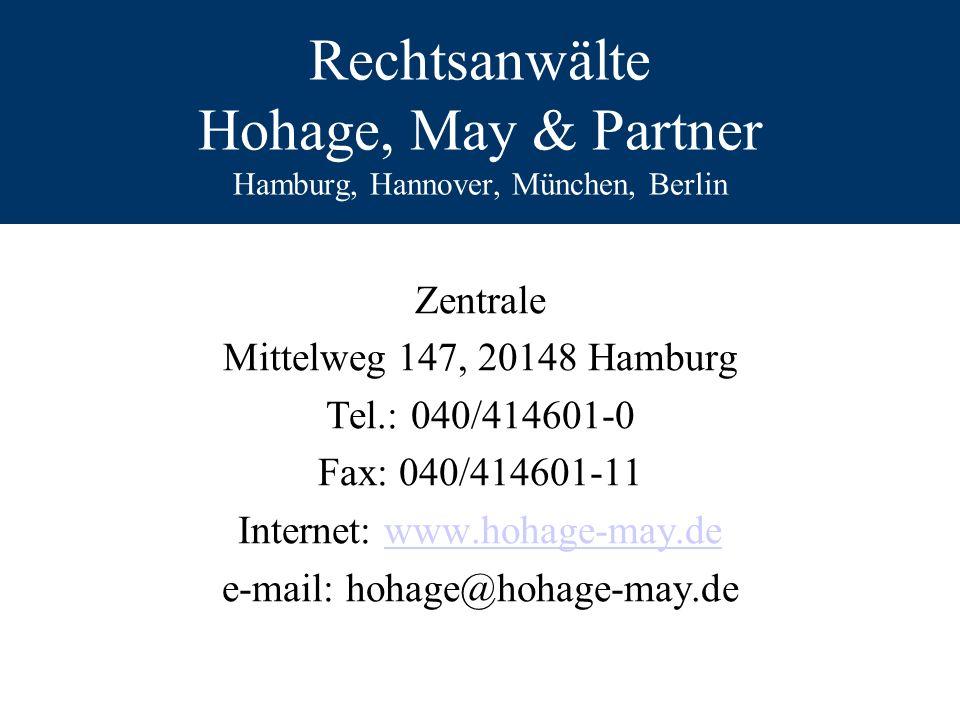 Rechtsanwälte Hohage, May & Partner Hamburg, Hannover, München, Berlin Zentrale Mittelweg 147, 20148 Hamburg Tel.: 040/414601-0 Fax: 040/414601-11 Int