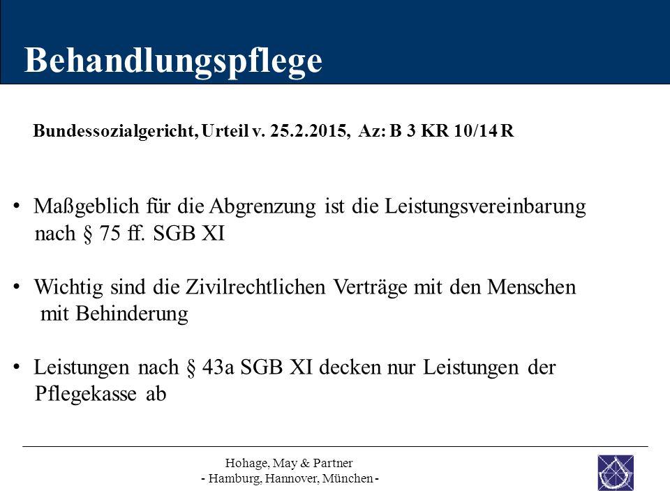 Behandlungspflege Hohage, May & Partner - Hamburg, Hannover, München - Bundessozialgericht, Urteil v. 25.2.2015, Az: B 3 KR 10/14 R Maßgeblich für die