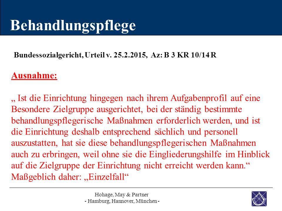 "Behandlungspflege Hohage, May & Partner - Hamburg, Hannover, München - Bundessozialgericht, Urteil v. 25.2.2015, Az: B 3 KR 10/14 R Ausnahme: "" Ist di"