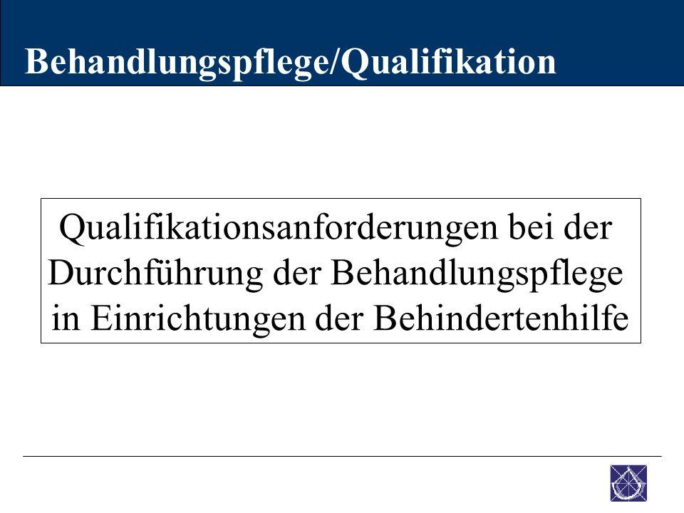 Behandlungspflege/Qualifikation Qualifikationsanforderungen bei der Durchführung der Behandlungspflege in Einrichtungen der Behindertenhilfe