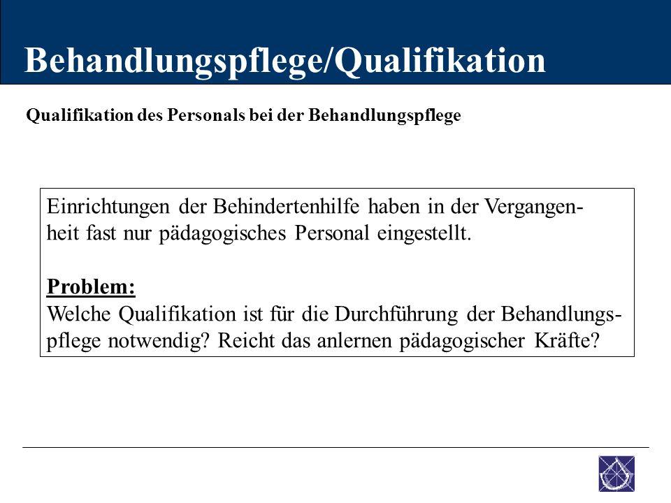 Qualifikation des Personals bei der Behandlungspflege Behandlungspflege/Qualifikation Einrichtungen der Behindertenhilfe haben in der Vergangen- heit