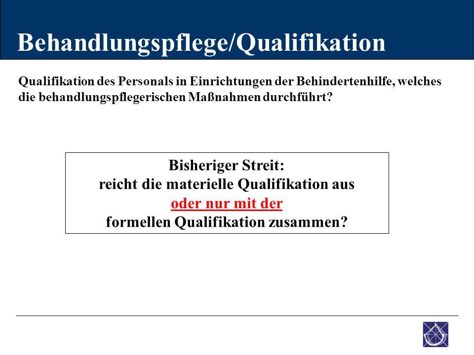 Qualifikation des Personals in Einrichtungen der Behindertenhilfe, welches die behandlungspflegerischen Maßnahmen durchführt? Behandlungspflege/Qualif