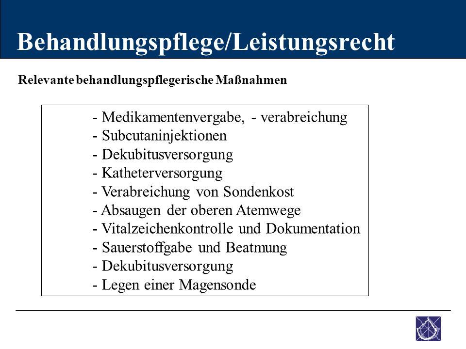 Relevante behandlungspflegerische Maßnahmen Behandlungspflege/Leistungsrecht - Medikamentenvergabe, - verabreichung - Subcutaninjektionen - Dekubitusv