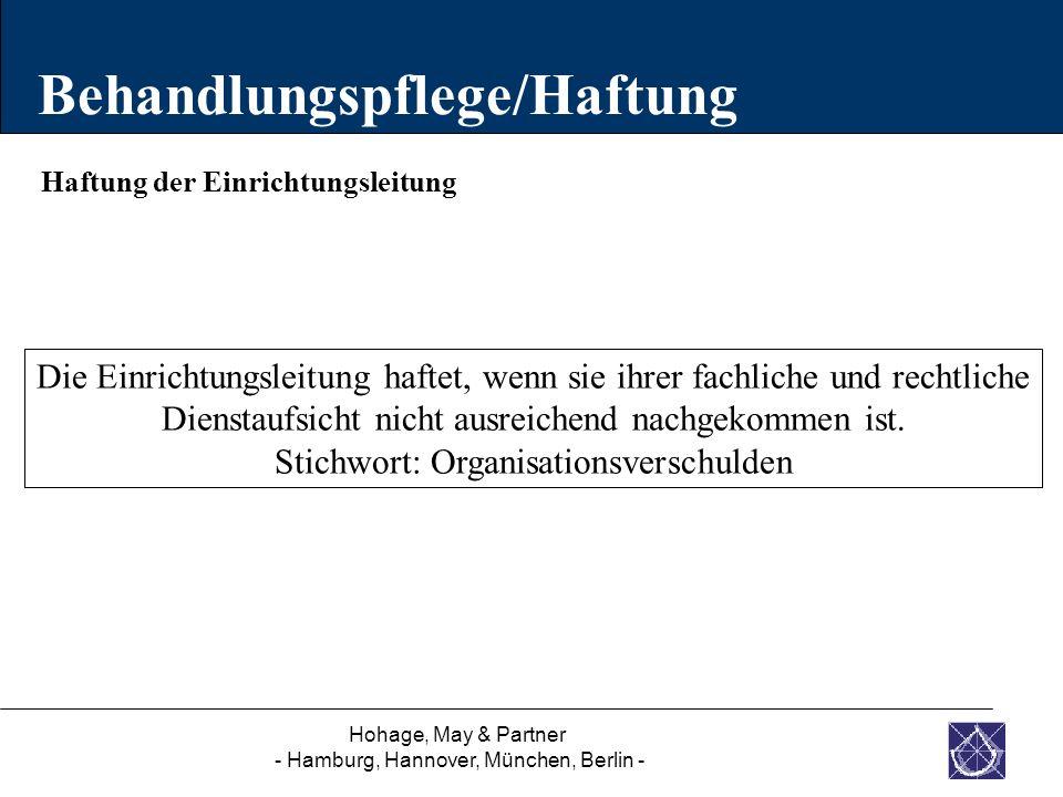 Hohage, May & Partner - Hamburg, Hannover, München, Berlin - Haftung der Einrichtungsleitung Behandlungspflege/Haftung Die Einrichtungsleitung haftet,