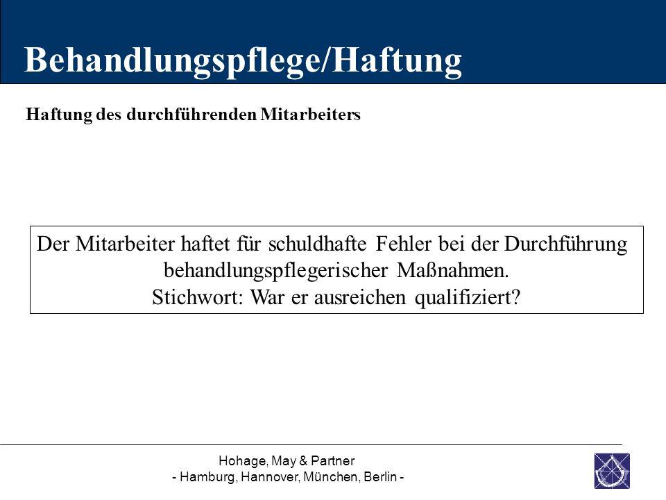 Hohage, May & Partner - Hamburg, Hannover, München, Berlin - Haftung des durchführenden Mitarbeiters Behandlungspflege/Haftung Der Mitarbeiter haftet