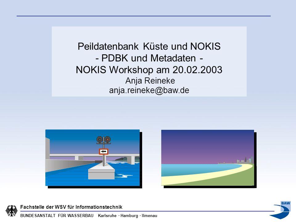BUNDESANSTALT FÜR WASSERBAU Karlsruhe · Hamburg · Ilmenau Fachstelle der WSV für Informationstechnik Peildatenbank Küste und NOKIS - PDBK und Metadate