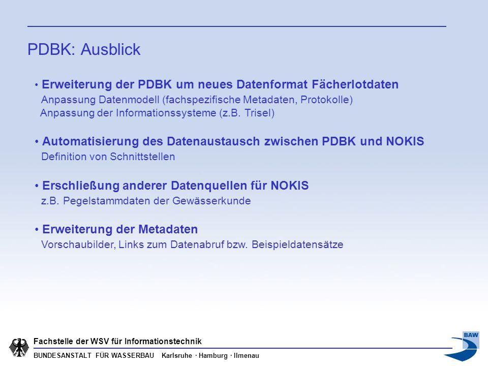 BUNDESANSTALT FÜR WASSERBAU Karlsruhe · Hamburg · Ilmenau Fachstelle der WSV für Informationstechnik PDBK: Ausblick Erweiterung der PDBK um neues Date