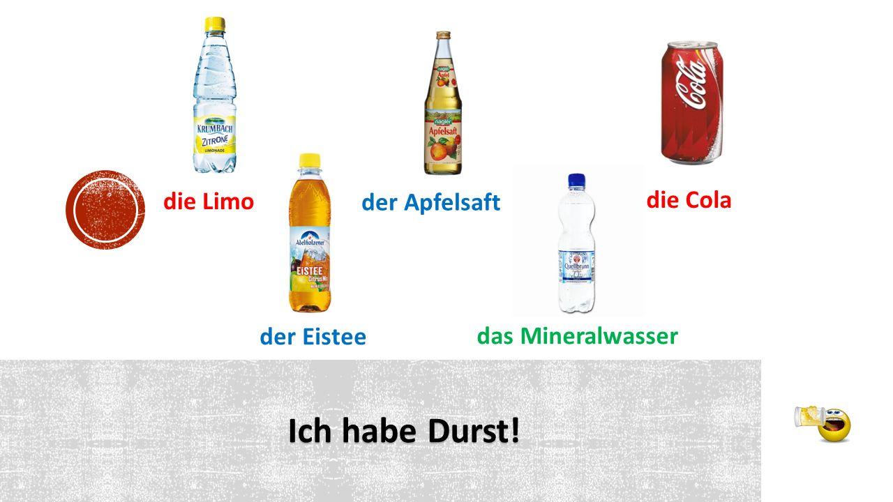 Ich habe Durst! das Mineralwasser die Limo der Apfelsaft der Eistee die Cola