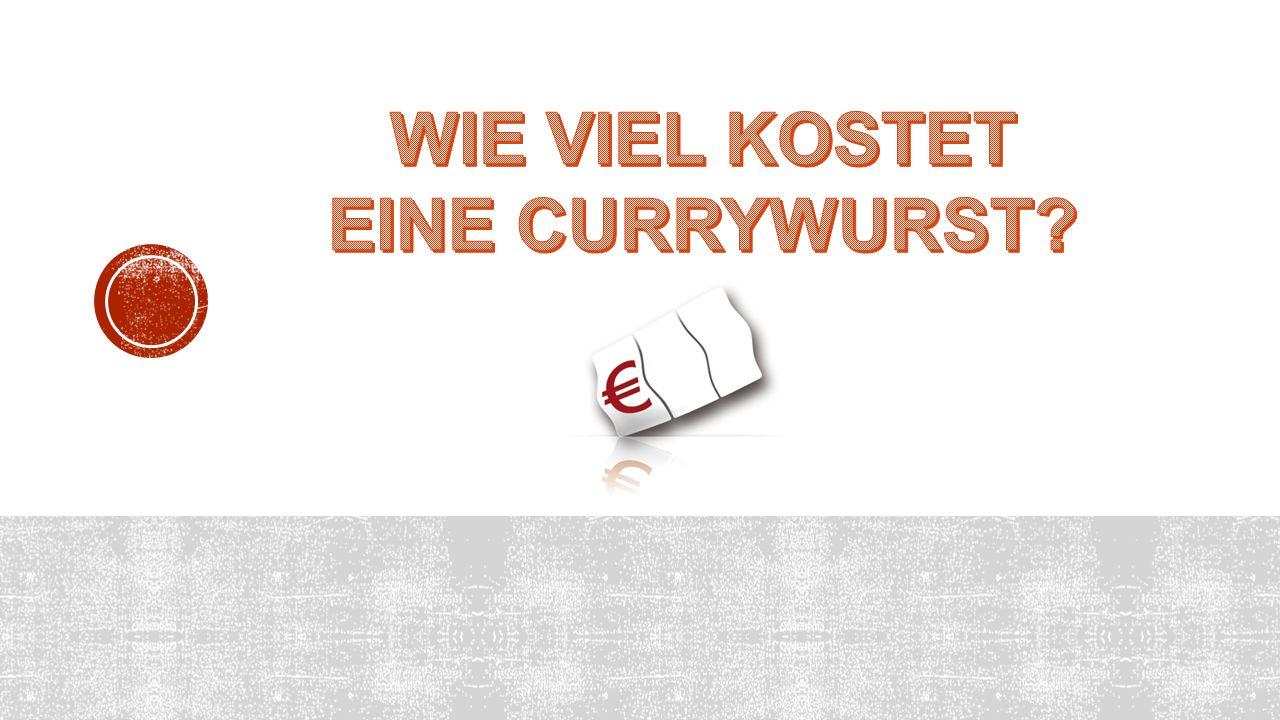 Eine Currywurst kostet 3 Euro! 3 € Wie viel kostet eine Currywurst?