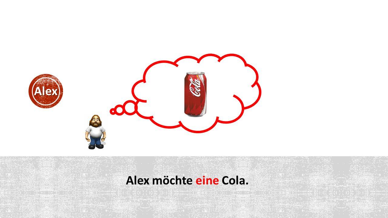 Alex möchte eine Cola. Alex