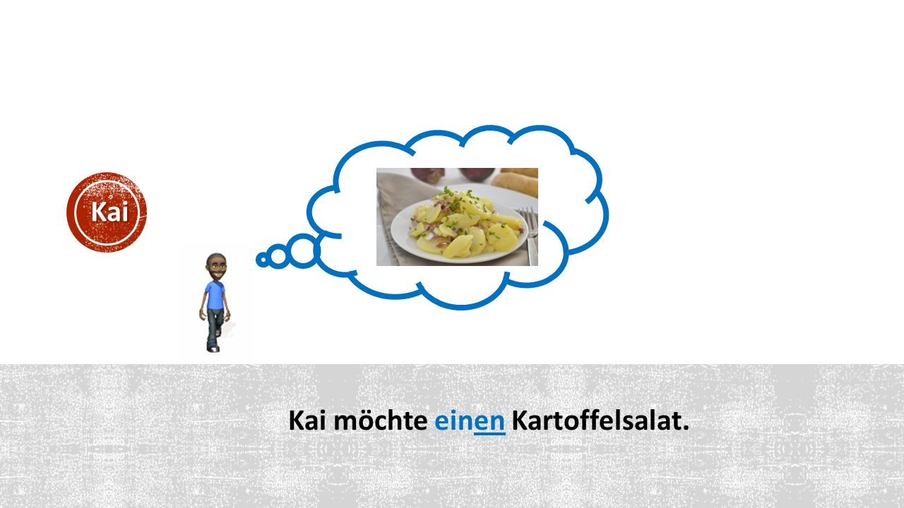 Kai möchte einen Kartoffelsalat. Kai