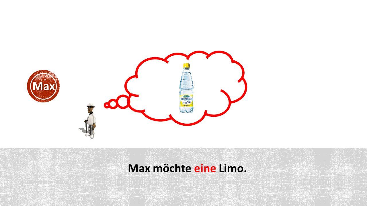 Max möchte eine Limo. Max