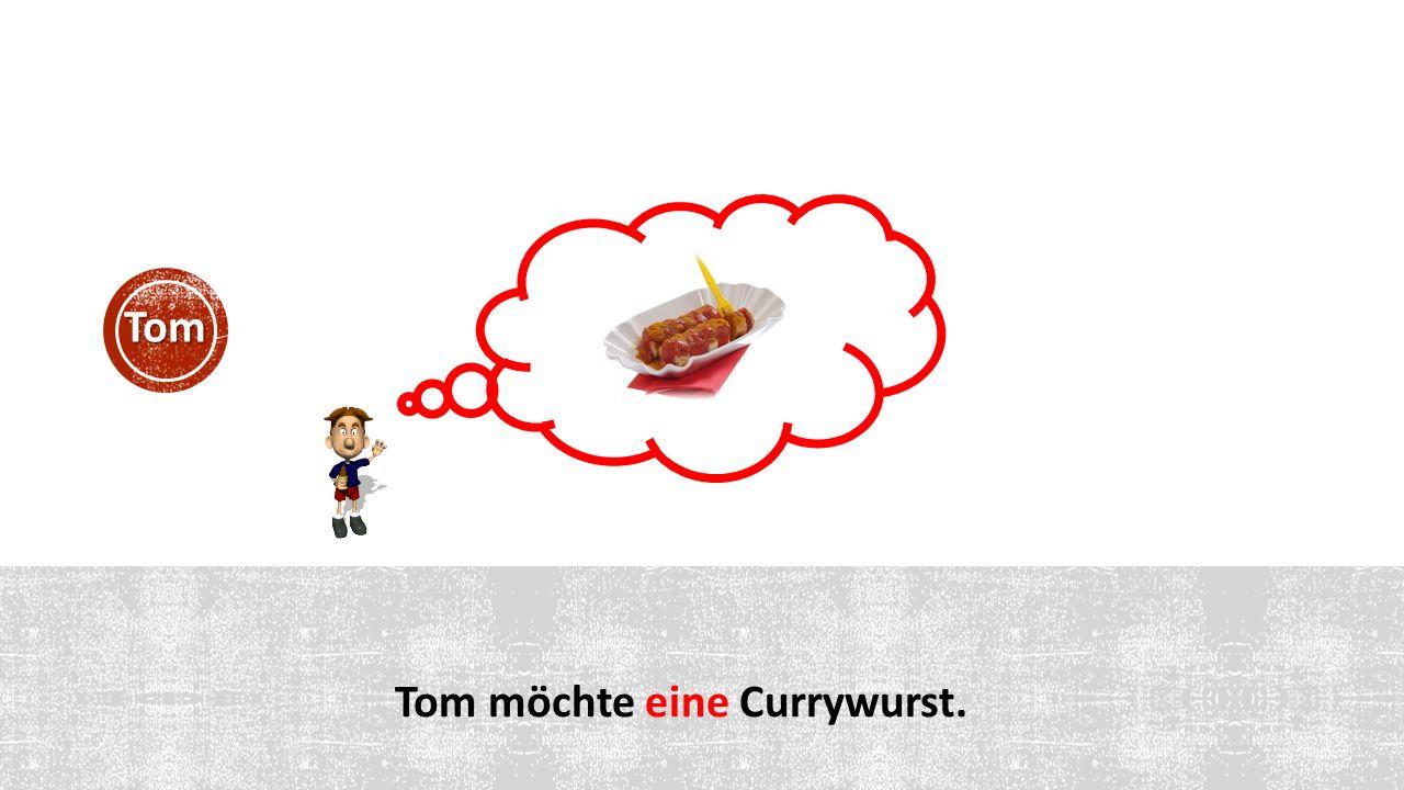 Tom möchte eine Currywurst. Tom