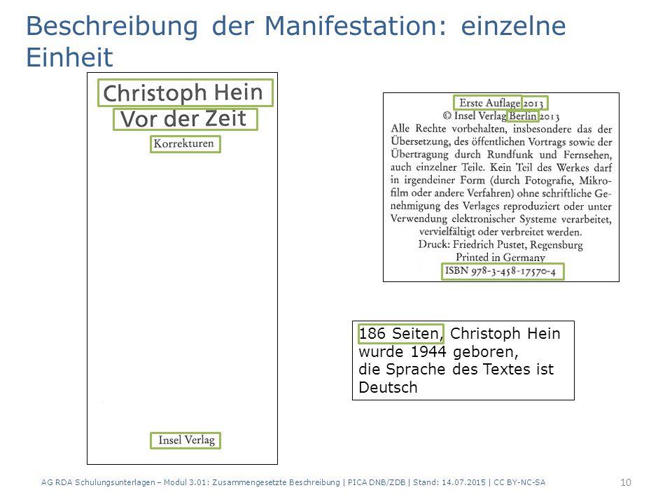 Beschreibung der Manifestation: einzelne Einheit 186 Seiten, Christoph Hein wurde 1944 geboren, die Sprache des Textes ist Deutsch 10 AG RDA Schulungsunterlagen – Modul 3.01: Zusammengesetzte Beschreibung | PICA DNB/ZDB | Stand: 14.07.2015 | CC BY-NC-SA