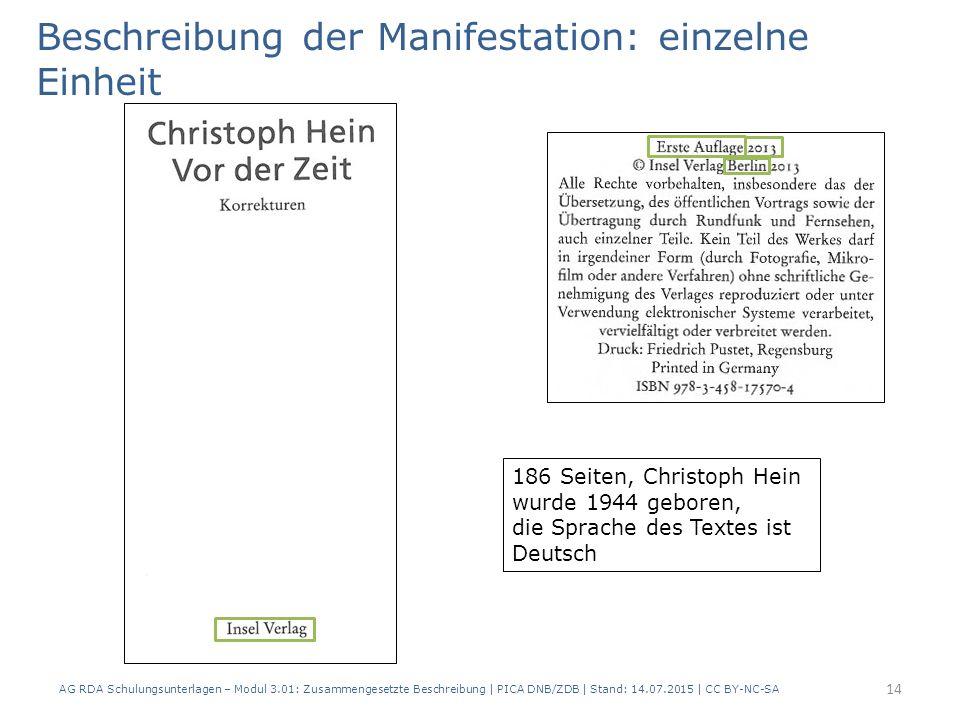 Beschreibung der Manifestation: einzelne Einheit 186 Seiten, Christoph Hein wurde 1944 geboren, die Sprache des Textes ist Deutsch 14 AG RDA Schulungsunterlagen – Modul 3.01: Zusammengesetzte Beschreibung | PICA DNB/ZDB | Stand: 14.07.2015 | CC BY-NC-SA